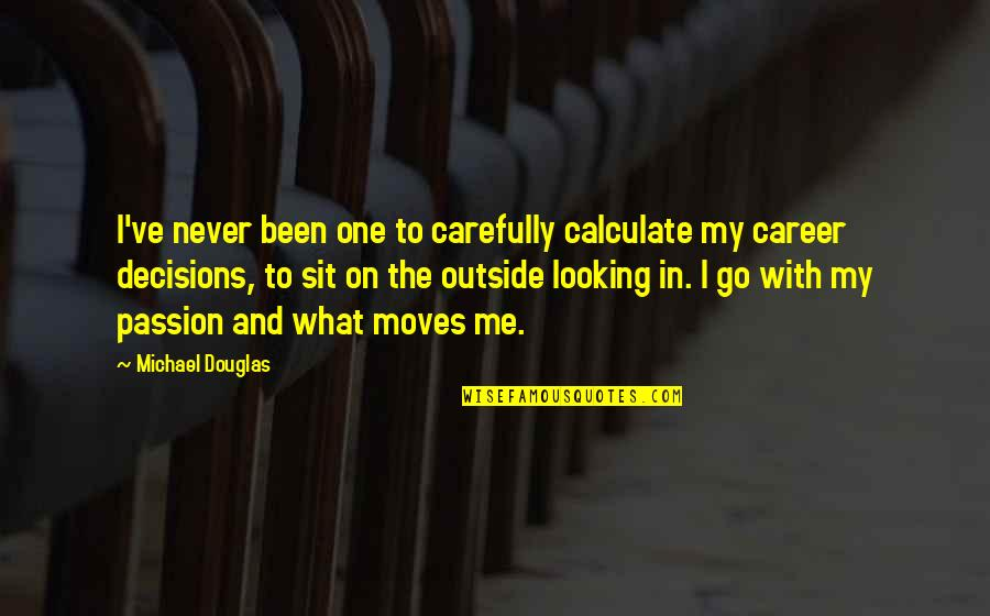 Career And Passion Quotes By Michael Douglas: I've never been one to carefully calculate my