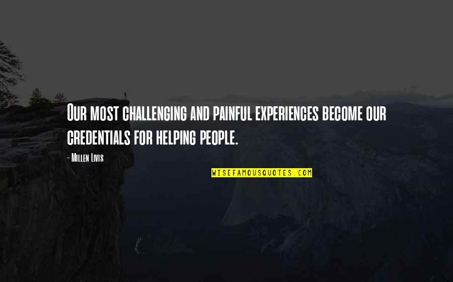 Career And Passion Quotes By Millen Livis: Our most challenging and painful experiences become our