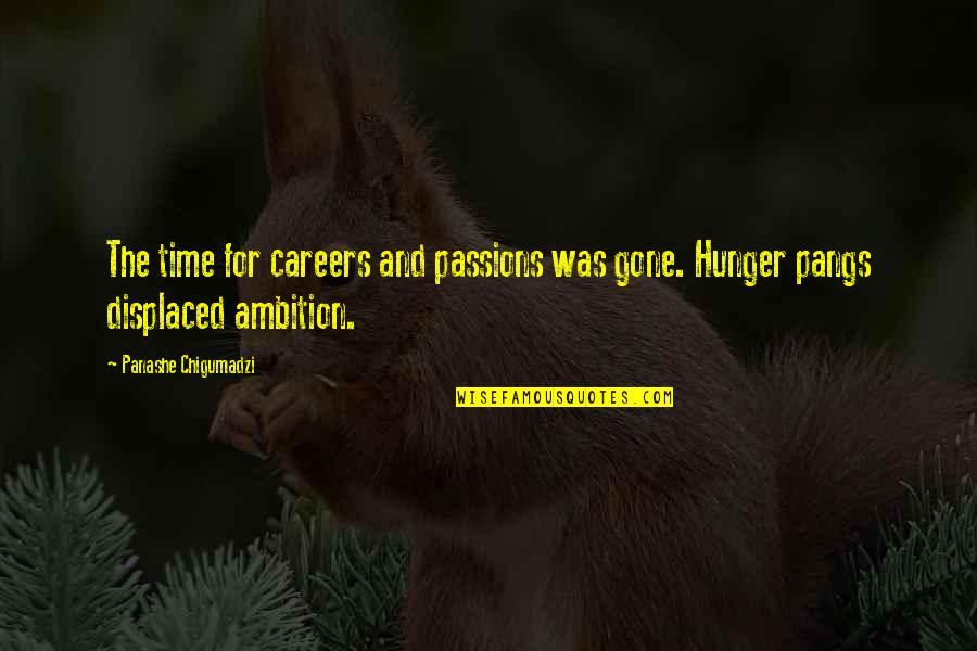 Career And Passion Quotes By Panashe Chigumadzi: The time for careers and passions was gone.