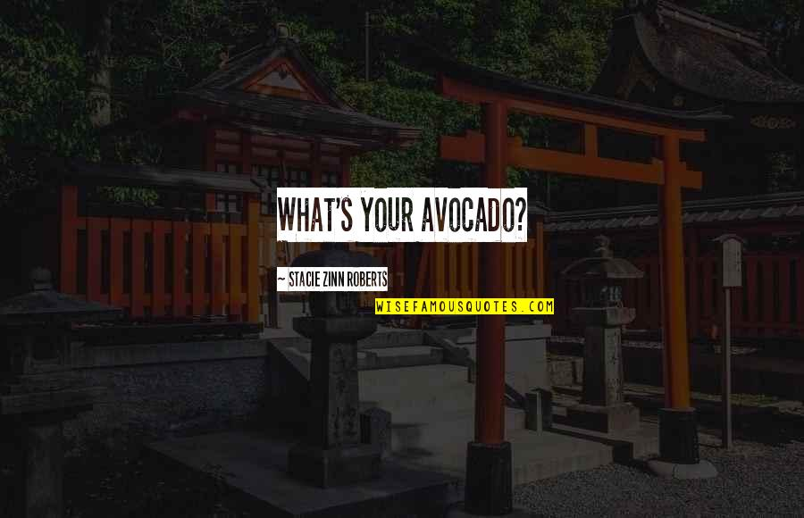 Career And Passion Quotes By Stacie Zinn Roberts: What's your avocado?