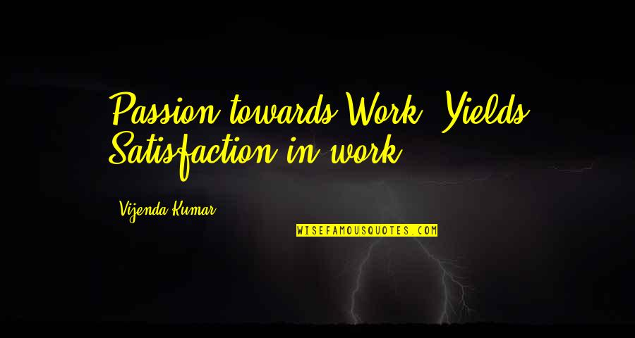 Career And Passion Quotes By Vijenda Kumar: Passion towards Work! Yields Satisfaction in work