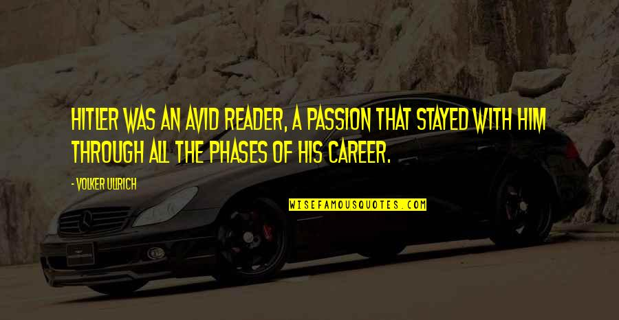 Career And Passion Quotes By Volker Ullrich: Hitler was an avid reader, a passion that