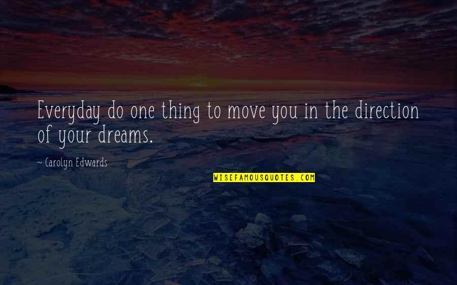 Career Dreams Quotes By Carolyn Edwards: Everyday do one thing to move you in