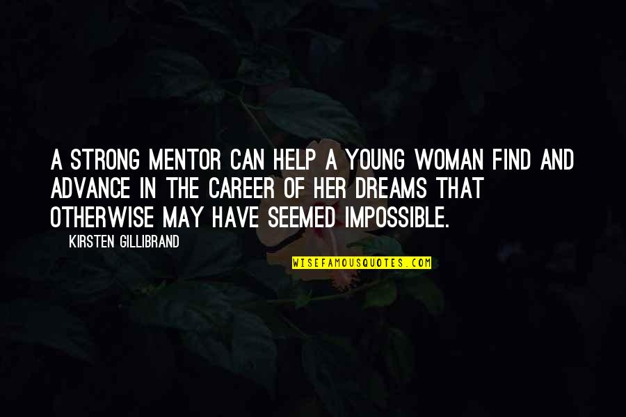 Career Dreams Quotes By Kirsten Gillibrand: A strong mentor can help a young woman