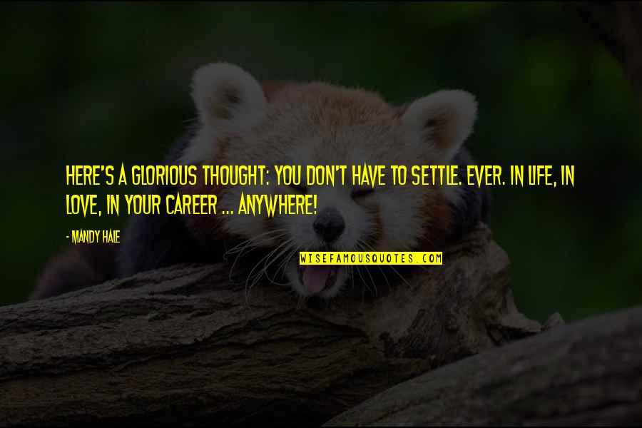 Career Dreams Quotes By Mandy Hale: Here's a glorious thought: You don't have to