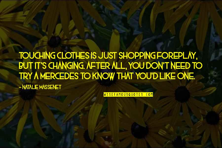 Career Finding Quotes By Natalie Massenet: Touching clothes is just shopping foreplay, but it's