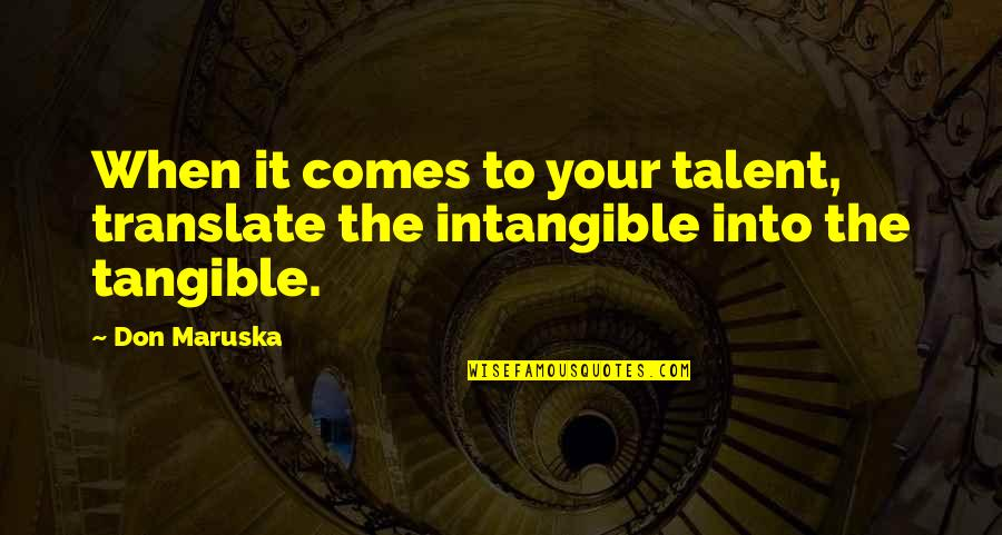 Career Growth Quotes By Don Maruska: When it comes to your talent, translate the