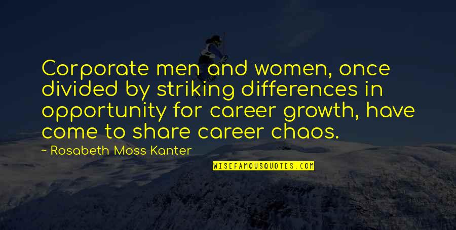Career Growth Quotes By Rosabeth Moss Kanter: Corporate men and women, once divided by striking