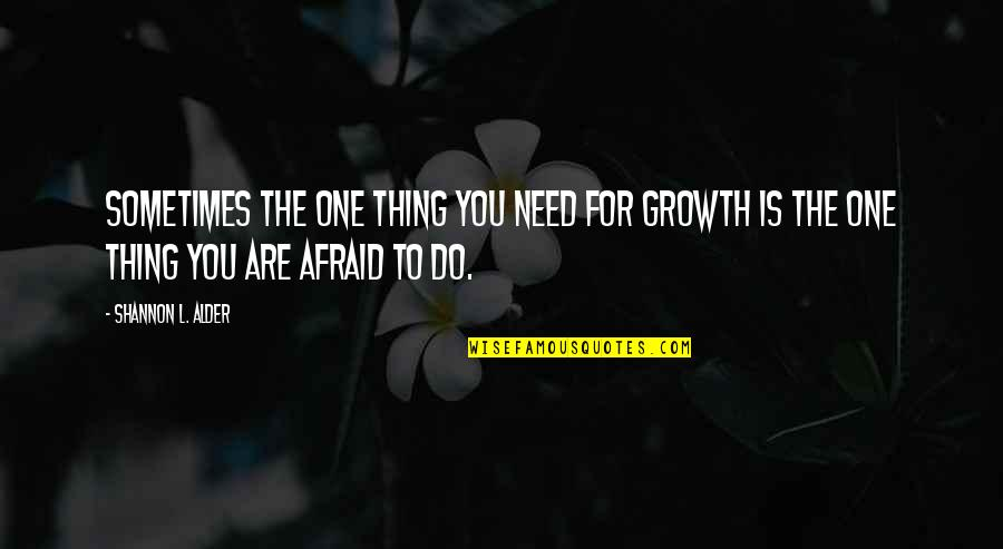 Career Growth Quotes By Shannon L. Alder: Sometimes the one thing you need for growth