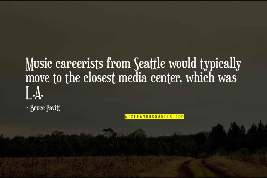 Careerists Quotes By Bruce Pavitt: Music careerists from Seattle would typically move to