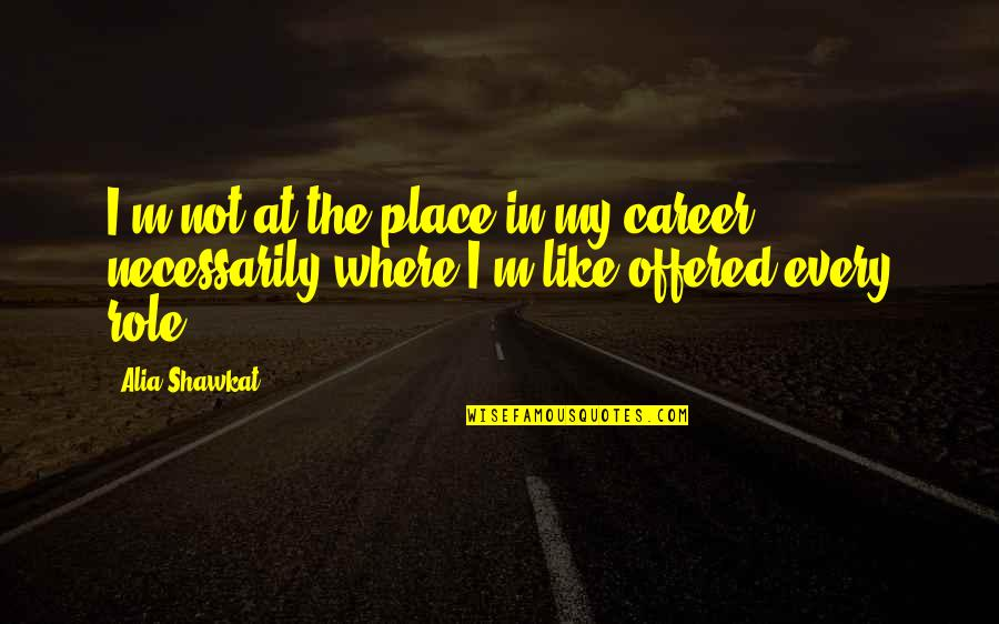 Careers Quotes By Alia Shawkat: I'm not at the place in my career