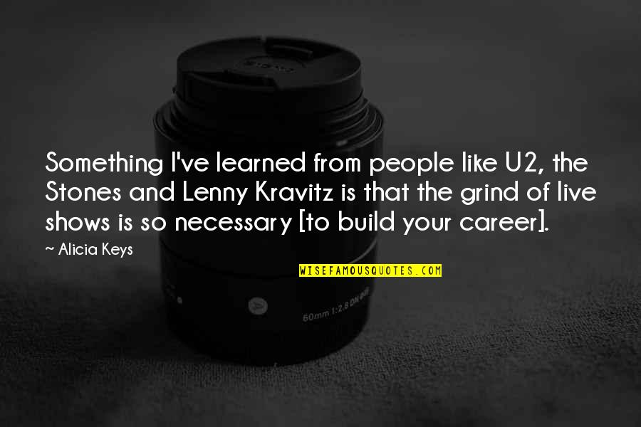 Careers Quotes By Alicia Keys: Something I've learned from people like U2, the