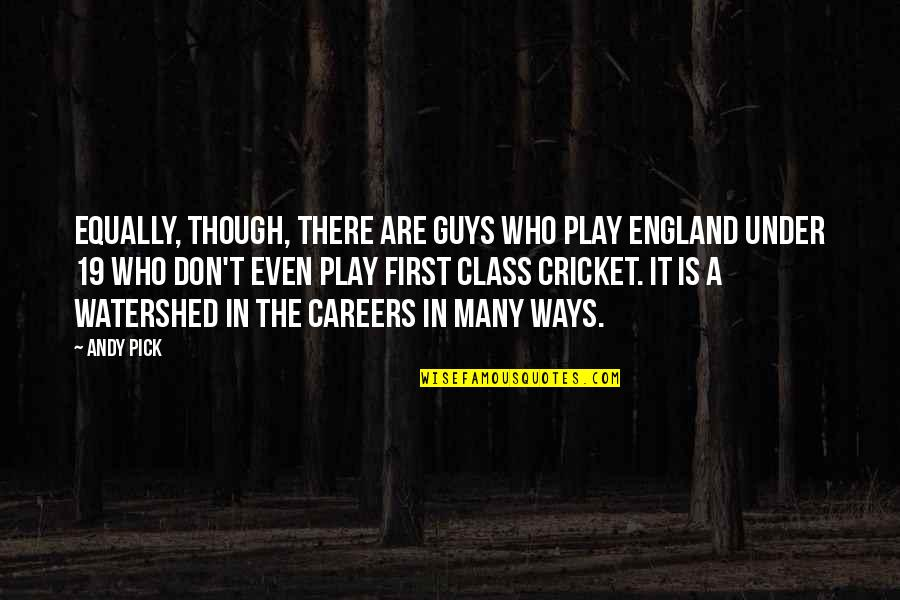 Careers Quotes By Andy Pick: Equally, though, there are guys who play England