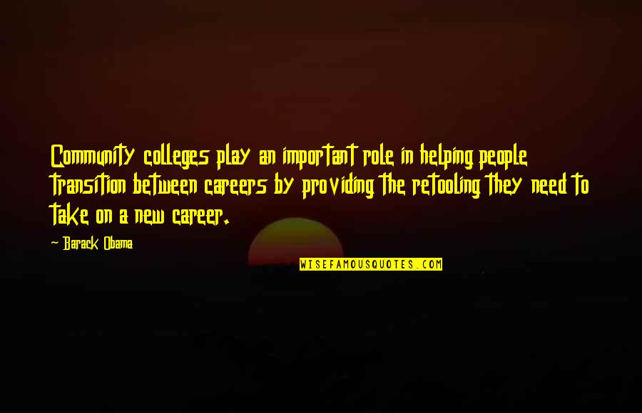 Careers Quotes By Barack Obama: Community colleges play an important role in helping