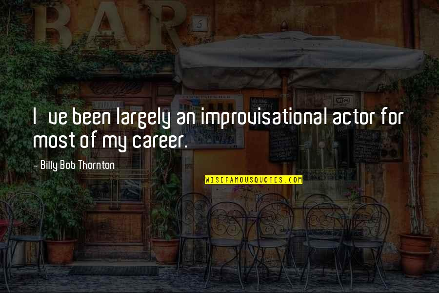 Careers Quotes By Billy Bob Thornton: I've been largely an improvisational actor for most