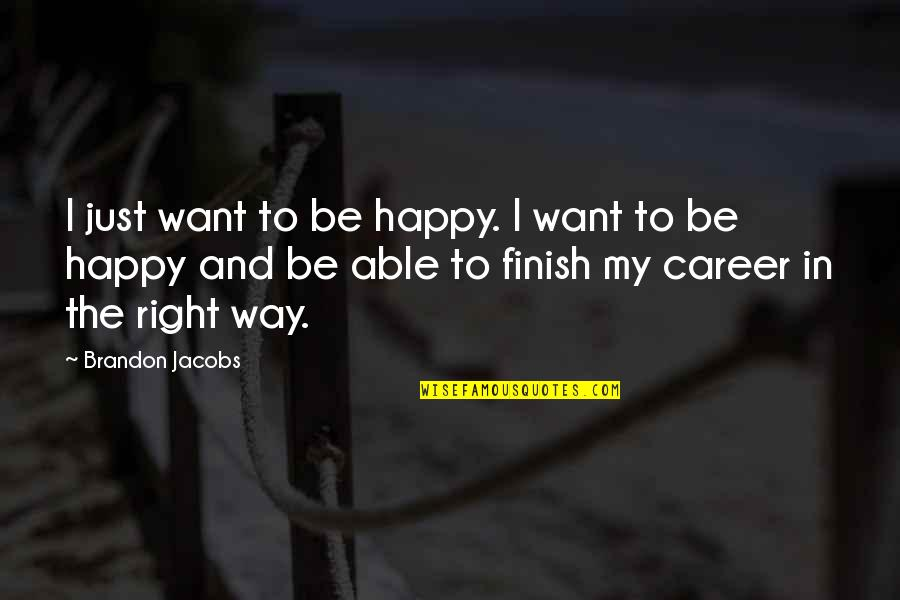 Careers Quotes By Brandon Jacobs: I just want to be happy. I want