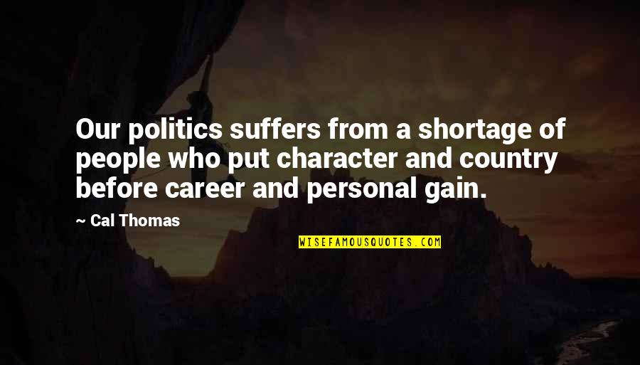 Careers Quotes By Cal Thomas: Our politics suffers from a shortage of people