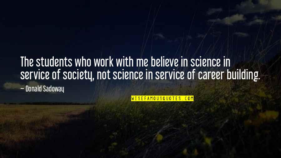 Careers Quotes By Donald Sadoway: The students who work with me believe in
