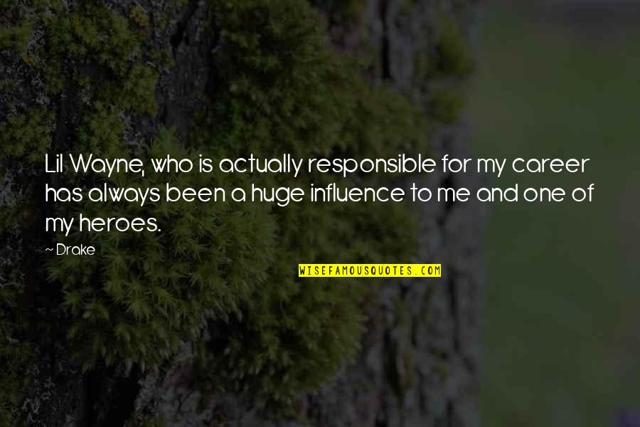 Careers Quotes By Drake: Lil Wayne, who is actually responsible for my