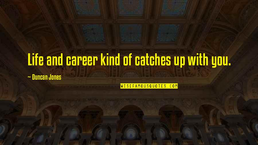 Careers Quotes By Duncan Jones: Life and career kind of catches up with