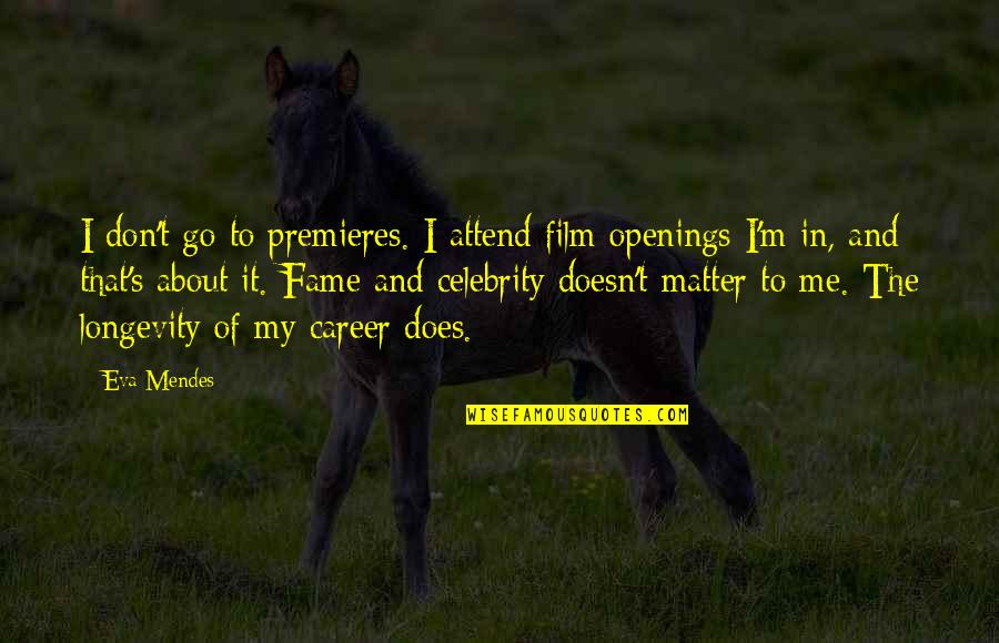 Careers Quotes By Eva Mendes: I don't go to premieres. I attend film
