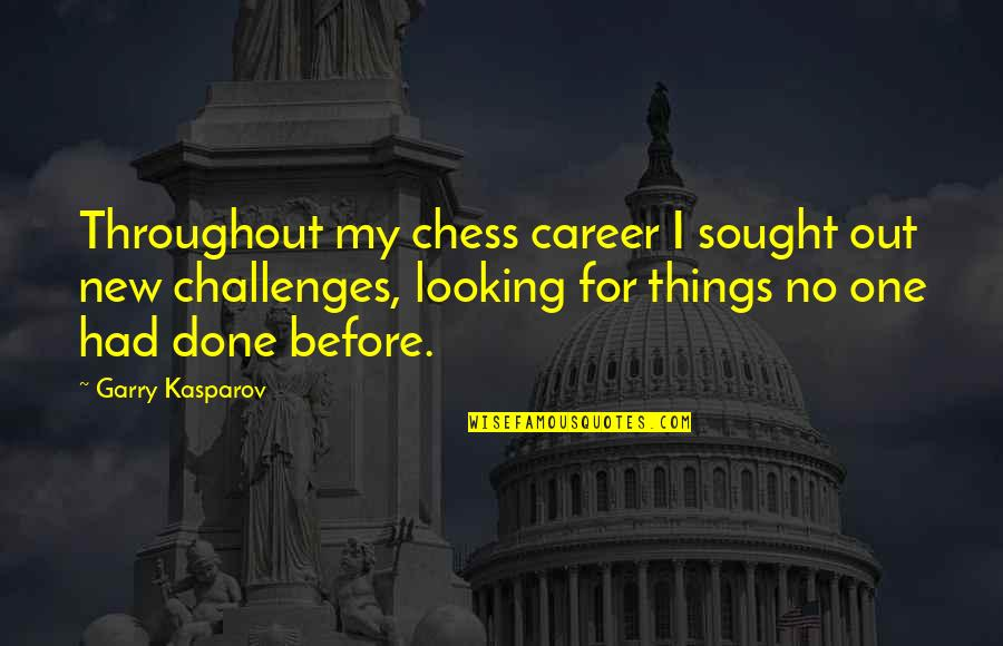 Careers Quotes By Garry Kasparov: Throughout my chess career I sought out new