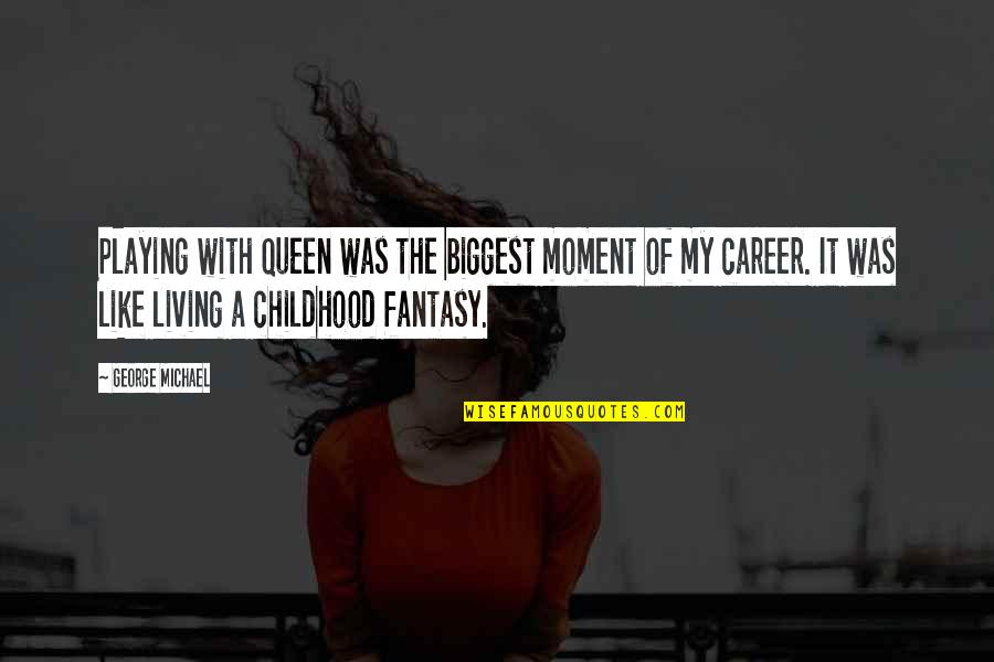 Careers Quotes By George Michael: Playing with Queen was the biggest moment of