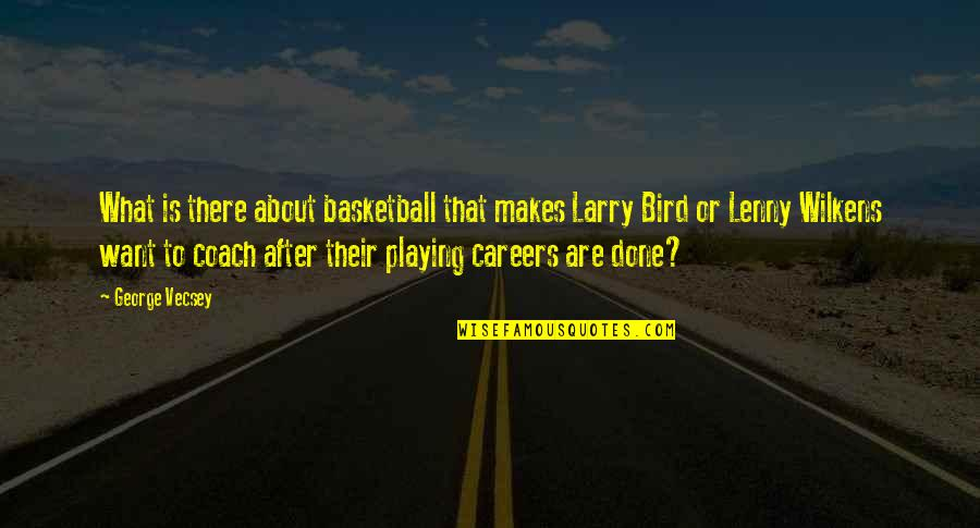 Careers Quotes By George Vecsey: What is there about basketball that makes Larry