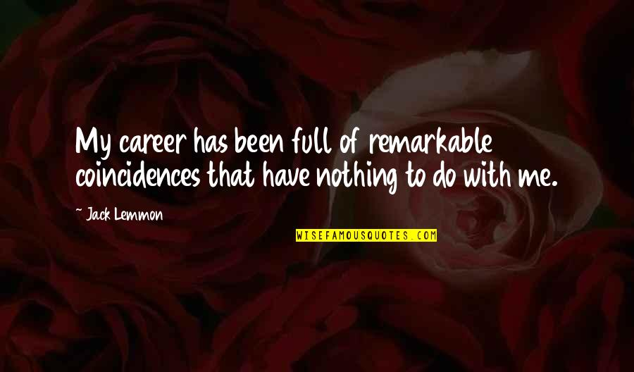 Careers Quotes By Jack Lemmon: My career has been full of remarkable coincidences