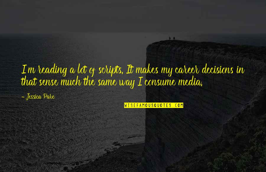 Careers Quotes By Jessica Pare: I'm reading a lot of scripts. It makes