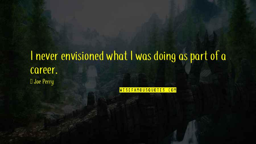 Careers Quotes By Joe Perry: I never envisioned what I was doing as