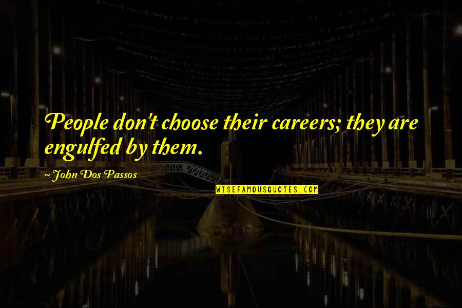 Careers Quotes By John Dos Passos: People don't choose their careers; they are engulfed