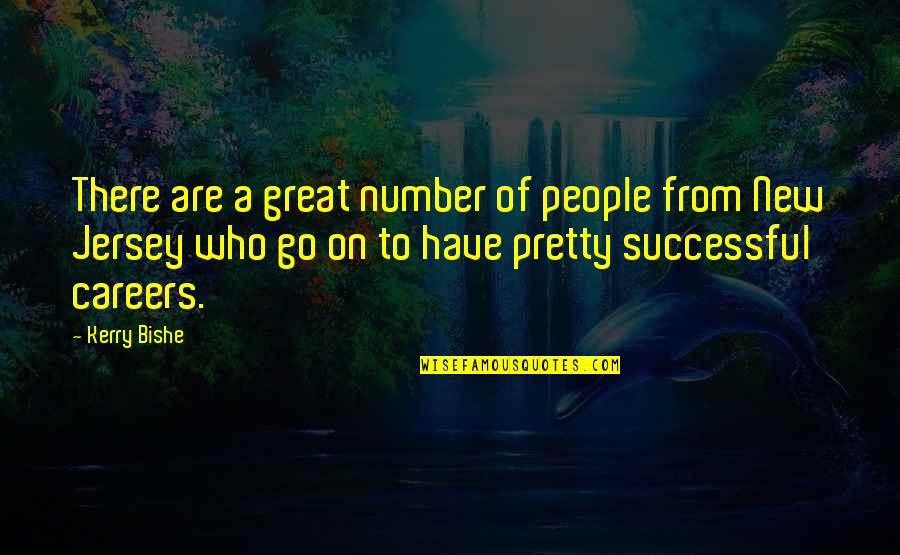 Careers Quotes By Kerry Bishe: There are a great number of people from