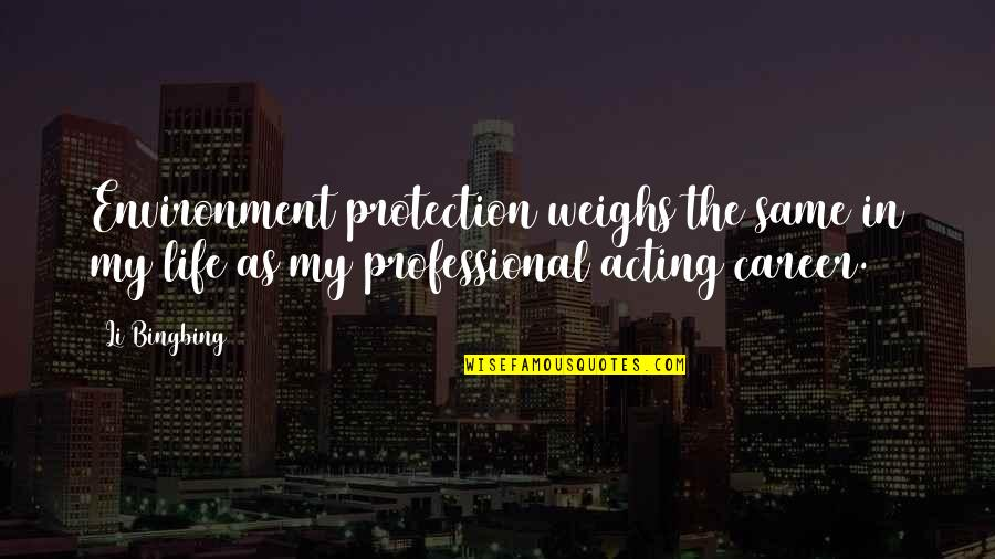 Careers Quotes By Li Bingbing: Environment protection weighs the same in my life