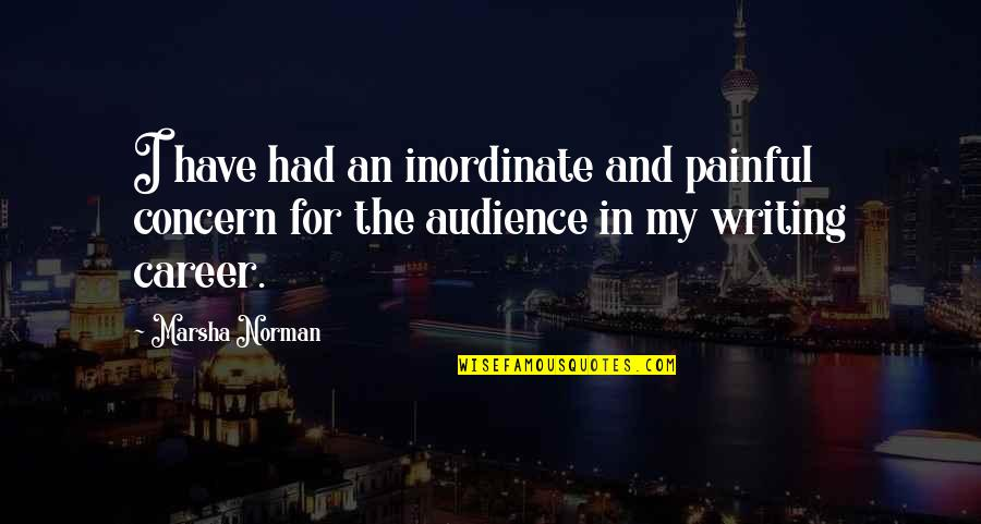 Careers Quotes By Marsha Norman: I have had an inordinate and painful concern