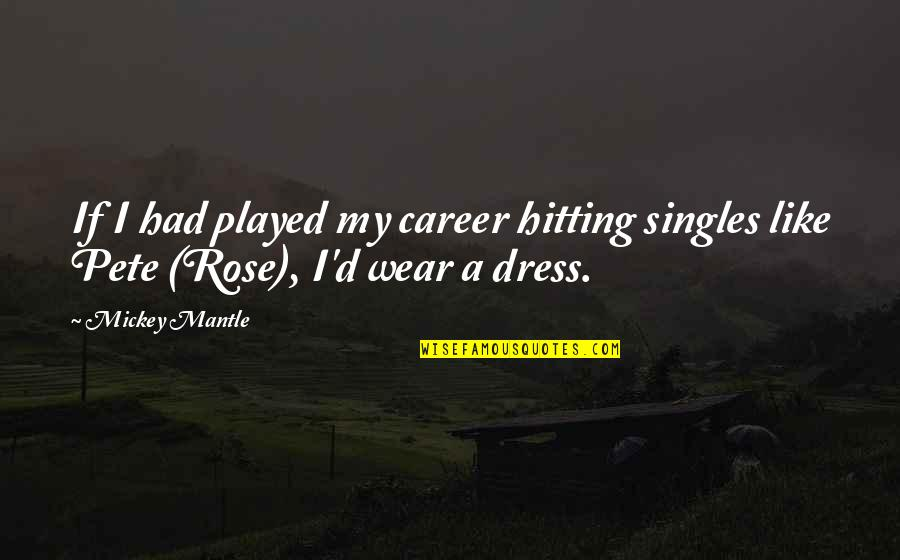 Careers Quotes By Mickey Mantle: If I had played my career hitting singles