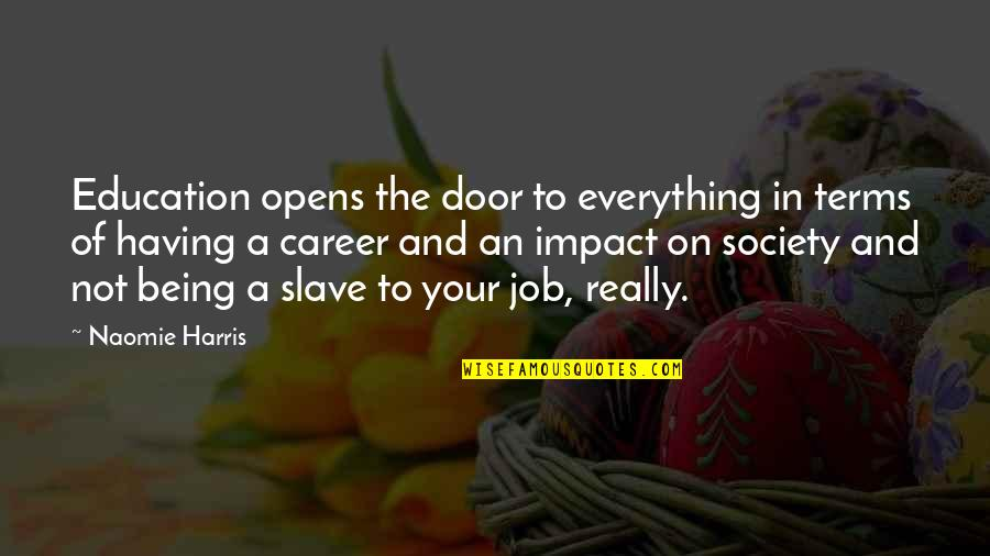 Careers Quotes By Naomie Harris: Education opens the door to everything in terms