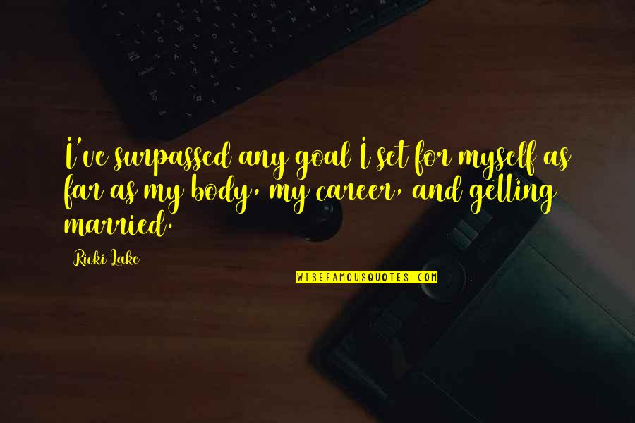 Careers Quotes By Ricki Lake: I've surpassed any goal I set for myself