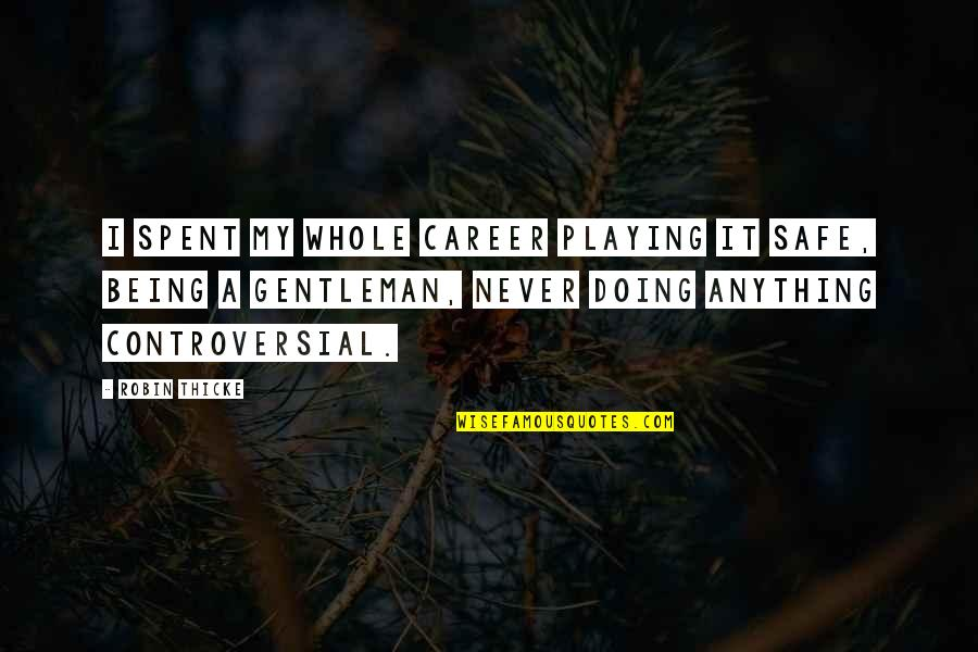 Careers Quotes By Robin Thicke: I spent my whole career playing it safe,