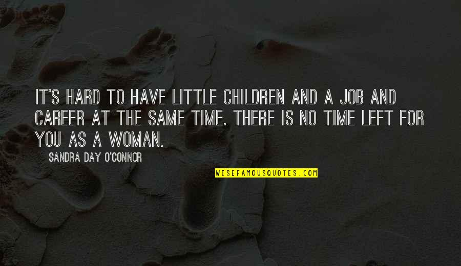 Careers Quotes By Sandra Day O'Connor: It's hard to have little children and a