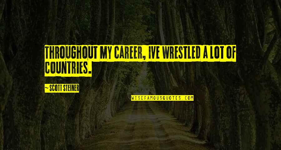 Careers Quotes By Scott Steiner: Throughout my career, Ive wrestled a lot of