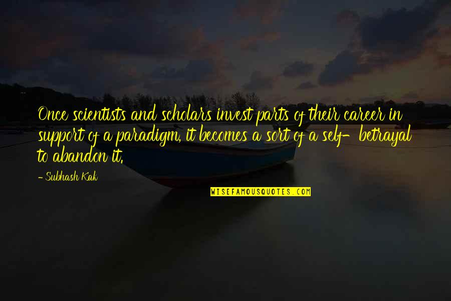 Careers Quotes By Subhash Kak: Once scientists and scholars invest parts of their