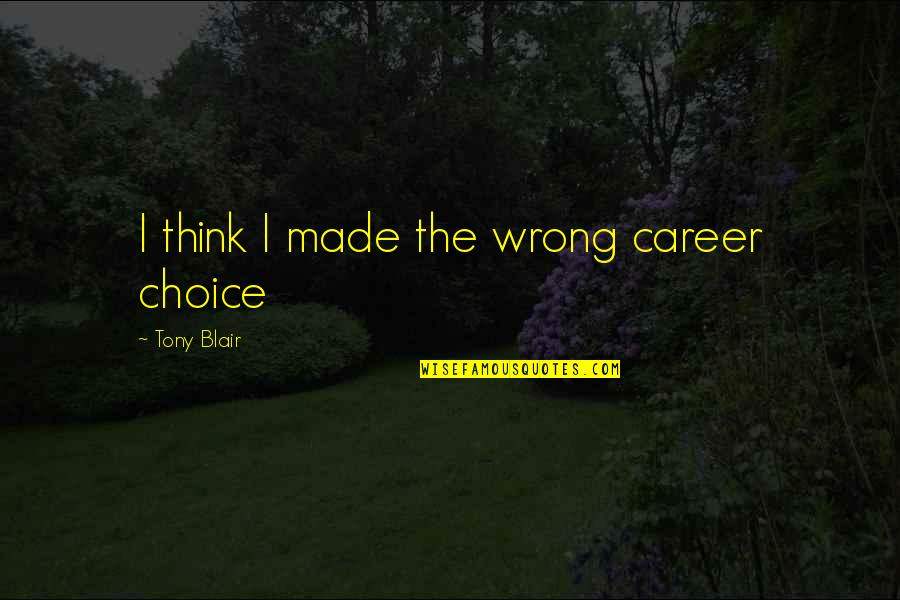 Careers Quotes By Tony Blair: I think I made the wrong career choice