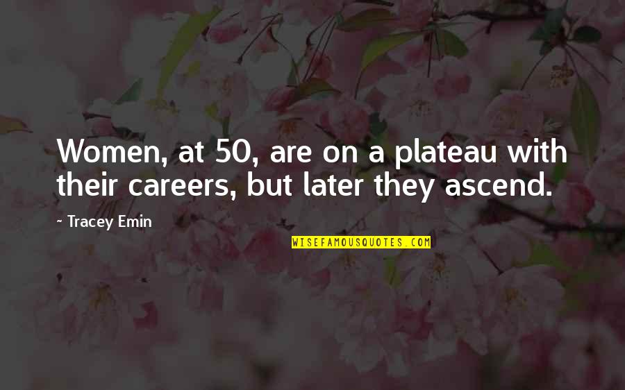 Careers Quotes By Tracey Emin: Women, at 50, are on a plateau with