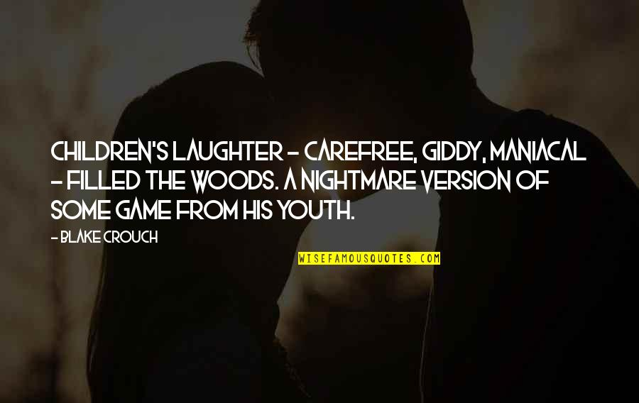 Carefree Quotes By Blake Crouch: Children's laughter - carefree, giddy, maniacal - filled