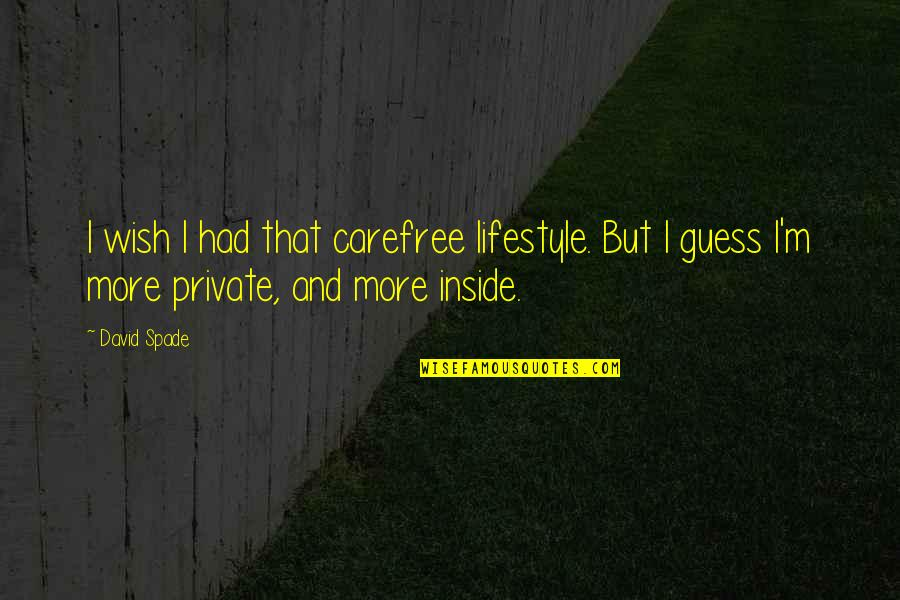 Carefree Quotes By David Spade: I wish I had that carefree lifestyle. But