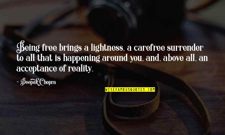 Carefree Quotes By Deepak Chopra: Being free brings a lightness, a carefree surrender