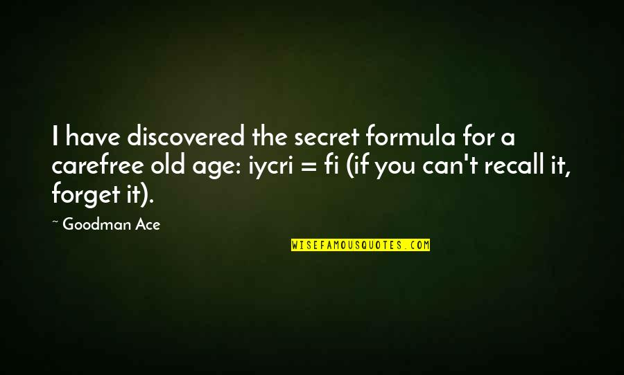 Carefree Quotes By Goodman Ace: I have discovered the secret formula for a