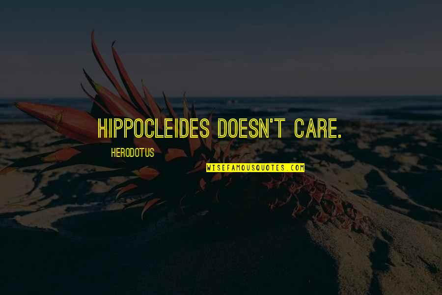 Carefree Quotes By Herodotus: Hippocleides doesn't care.