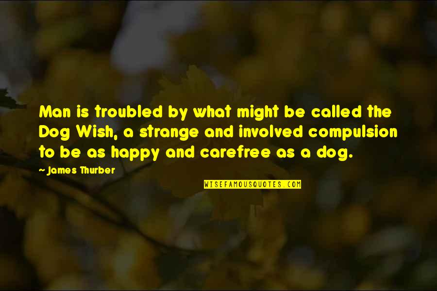 Carefree Quotes By James Thurber: Man is troubled by what might be called